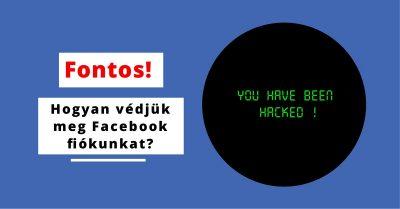 Hogyan védjük meg Facebook fiókunkat a kiber bűnözőktől?
